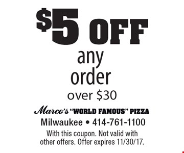 $5 off. any order over $30. With this coupon. Not valid with other offers. Offer expires 11/30/17.