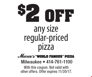 $2 off. any size regular-priced pizza. With this coupon. Not valid with other offers. Offer expires 11/30/17.