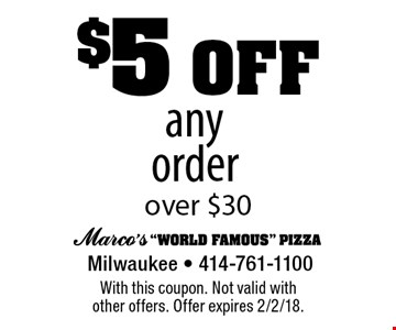 $5 off any order over $30. With this coupon. Not valid with other offers. Offer expires 2/2/18.