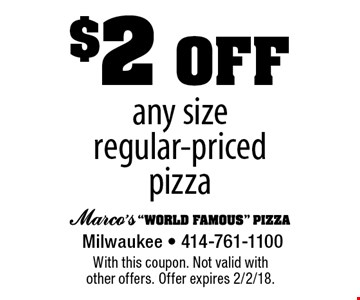 $2 off any sizeregular-pricedpizza. With this coupon. Not valid with other offers. Offer expires 2/2/18.