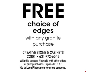 FREE choice of edges with any granite purchase. With this coupon. Not valid with other offers or prior purchases. Expires 8-18-17. Go to LocalFlavor.com for more coupons.