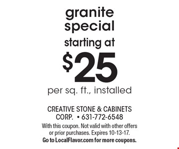 Granite special starting at $25 per sq. ft., installed. With this coupon. Not valid with other offers or prior purchases. Expires 10-13-17. Go to LocalFlavor.com for more coupons.