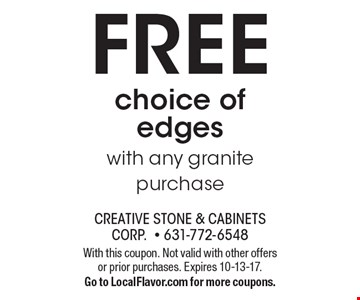 FREE choice of edges with any granite purchase. With this coupon. Not valid with other offers or prior purchases. Expires 10-13-17. Go to LocalFlavor.com for more coupons.