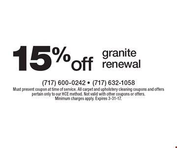 15% off granite renewal. Must present coupon at time of service. All carpet and upholstery cleaning coupons and offers pertain only to our HCE method. Not valid with other coupons or offers. Minimum charges apply. Expires 3-31-17.