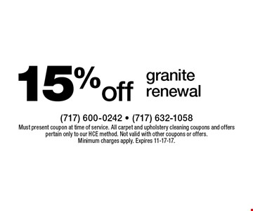 15% off granite renewal. Must present coupon at time of service. All carpet and upholstery cleaning coupons and offers pertain only to our HCE method. Not valid with other coupons or offers. Minimum charges apply. Expires 11-17-17.
