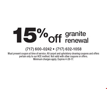 15% off granite renewal. Must present coupon at time of service. All carpet and upholstery cleaning coupons and offers pertain only to our HCE method. Not valid with other coupons or offers. Minimum charges apply. Expires 4-28-17.