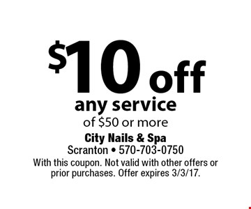 $10 off any service of $50 or more. With this coupon. Not valid with other offers or prior purchases. Offer expires 3/3/17.