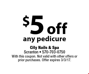 $5 off any pedicure. With this coupon. Not valid with other offers or prior purchases. Offer expires 3/3/17.