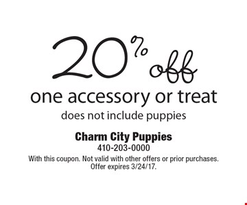 20%off one accessory or treat. does not include puppies. With this coupon. Not valid with other offers or prior purchases. Offer expires 3/24/17.