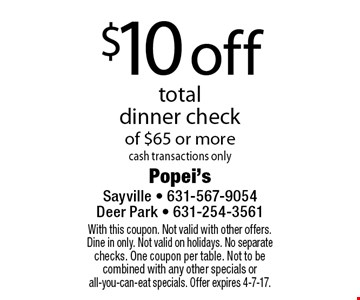 $10 off total dinner check of $65 or more cash transactions only. With this coupon. Not valid with other offers. Dine in only. Not valid on holidays. No separate checks. One coupon per table. Not to be combined with any other specials or all-you-can-eat specials. Offer expires 4-7-17.