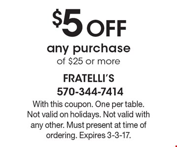 $5 Off any purchase of $25 or more. With this coupon. One per table. Not valid on holidays. Not valid with any other. Must present at time of ordering. Expires 3-3-17.