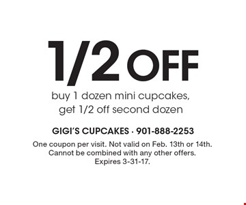 1/2 off. Buy 1 dozen mini cupcakes, get 1/2 off second dozen. One coupon per visit. Not valid on Feb. 13th or 14th. Cannot be combined with any other offers. Expires 3-31-17.