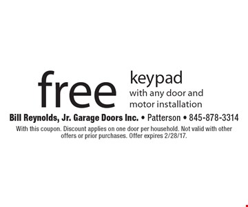 Free keypad with any door and motor installation. With this coupon. Discount applies on one door per household. Not valid with other offers or prior purchases. Offer expires 2/28/17.