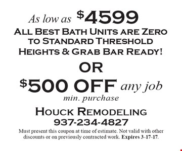 All Best Bath Units are Zero to Standard Threshold Heights & Grab Bar Ready! As low as $4599. $500 OFF any job min. purchase. Must present this coupon at time of estimate. Not valid with other discounts or on previously contracted work. Expires 3-17-17.