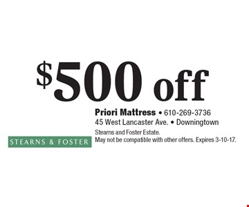 $500 off any purchase. Stearns and Foster Estate. May not be compatible with other offers. Expires 3-10-17.