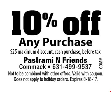 10% off Any Purchase $25 maximum discount, cash purchase, before tax. Not to be combined with other offers. Valid with coupon. Does not apply to holiday orders. Expires 8-18-17.
