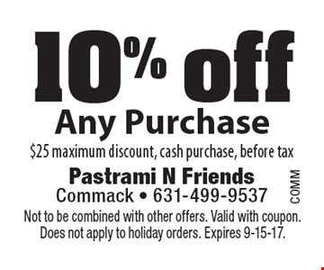 10% off Any Purchase $25 maximum discount, cash purchase, before tax. Not to be combined with other offers. Valid with coupon. Does not apply to holiday orders. Expires 9-15-17.