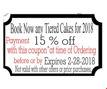 Book now any tiered cakes for 2018. 15% Off. With this coupon at time of ordering or purchasing. Not valid with other offers or prior purchases. Expires 2-28-2018.