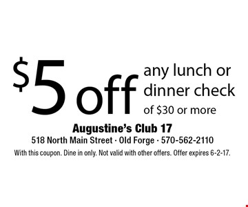 $5 off any lunch or dinner check of $30 or more. With this coupon. Dine in only. Not valid with other offers. Offer expires 6-2-17.