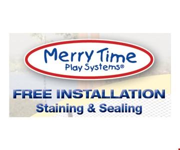 Free Installation. Staining & Sealing.
