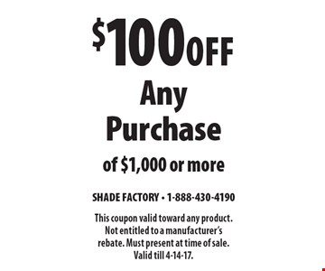 $100 Off Any Purchase of $1,000 or more. This coupon valid toward any product. Not entitled to a manufacturer's rebate. Must present at time of sale. Valid till 4-14-17.