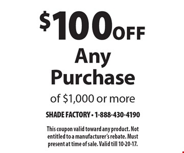 $100 Off Any Purchase of $1,000 or more. This coupon valid toward any product. Not entitled to a manufacturer's rebate. Must present at time of sale. Valid till 10-20-17.