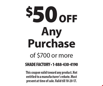 $50 Off Any Purchase of $700 or more. This coupon valid toward any product. Not entitled to a manufacturer's rebate. Must present at time of sale. Valid till 10-20-17.