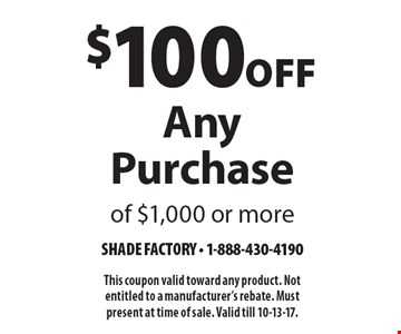 $100 Off Any Purchase of $1,000 or more. This coupon valid toward any product. Not entitled to a manufacturer's rebate. Must present at time of sale. Valid till 10-13-17.