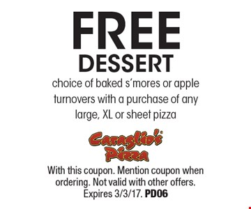 Free dessert. Choice of baked s'mores or apple turnovers with a purchase of any large, XL or sheet pizza. With this coupon. Mention coupon when ordering. Not valid with other offers. Expires 3/3/17. PD06
