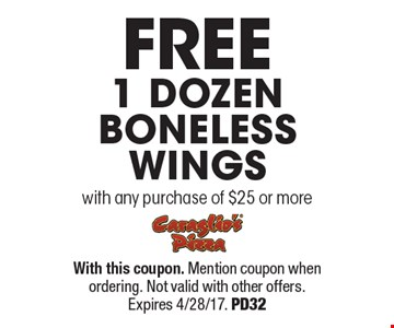 Free 1 Dozen boneless Wings with any purchase of $25 or more. With this coupon. Mention coupon when ordering. Not valid with other offers. Expires 4/28/17. PD32
