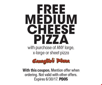 FREE medium cheese pizza with purchase of ANY large, x-large or sheet pizza. With this coupon. Mention offer when ordering. Not valid with other offers. Expires 6/30/17. PD05