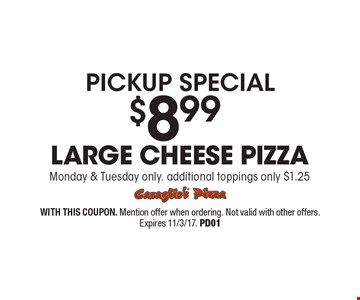 Pickup special. $8.99 large cheese pizza Monday & Tuesday only. Additional toppings only $1.25. WITH THIS COUPON. Mention offer when ordering. Not valid with other offers. Expires 11/3/17. PD01