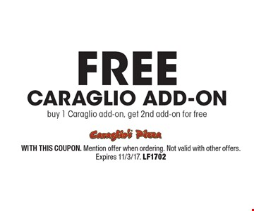 FREE Caraglio Add-on. Buy 1 Caraglio add-on, get 2nd add-on for free. WITH THIS COUPON. Mention offer when ordering. Not valid with other offers. Expires 11/3/17. LF1702