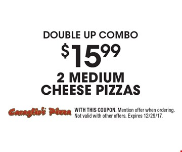 double up combo $15.99 2 medium cheese pizzas. WITH THIS COUPON. Mention offer when ordering. Not valid with other offers. Expires 12/29/17.