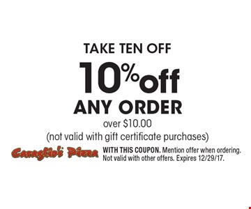 take ten off 10% off any order over $10.00 (not valid with gift certificate purchases). WITH THIS COUPON. Mention offer when ordering. Not valid with other offers. Expires 12/29/17.
