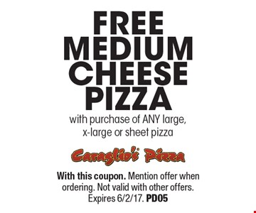 FREE medium cheese pizza with purchase of ANY large, x-large or sheet pizza. With this coupon. Mention offer when ordering. Not valid with other offers. Expires 6/2/17. PD05