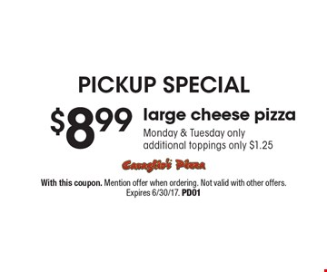 Pickup special $8.99 large cheese pizza. Monday & Tuesday only additional toppings only $1.25. With this coupon. Mention offer when ordering. Not valid with other offers. Expires 6/30/17. PD01