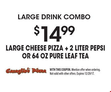 large drink combo $14.99 Large Cheese Pizza + 2 liter PEPSI OR 64 oz pure leaf tea. WITH THIS COUPON. Mention offer when ordering. Not valid with other offers. Expires 12/29/17.