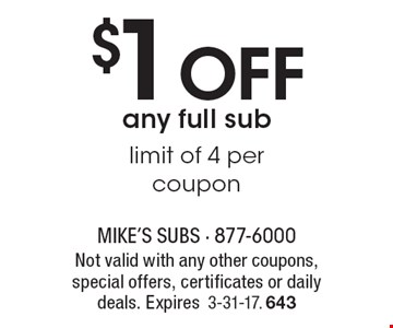 $1 Off any full sub limit of 4 per coupon. Not valid with any other coupons, special offers, certificates or daily deals. Expires3-31-17. 643