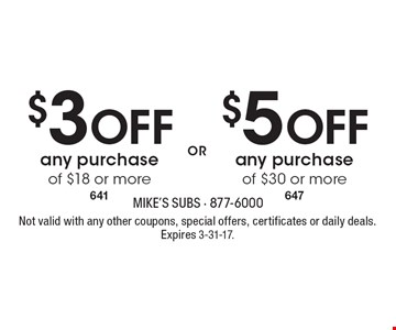 $3 Off any purchase of $18 or more OR $5 Off any purchase of $30 or more Not valid with any other coupons, special offers, certificates or daily deals. Expires 3-31-17.