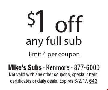 $1 off any full sub, limit 4 per coupon. Not valid with any other coupons, special offers, certificates or daily deals. Expires 6/2/17. 643