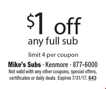 $1 off any full sub. Limit 4 per coupon. Not valid with any other coupons, special offers, certificates or daily deals. Expires 7/31/17. 643