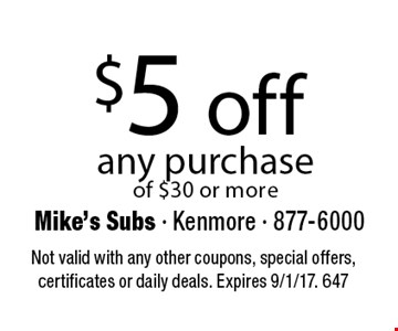 $5 off any purchase of $30 or more. Not valid with any other coupons, special offers, certificates or daily deals. Expires 9/1/17. 647