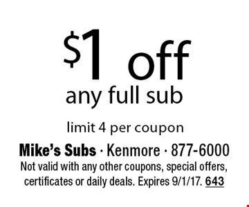 $1 off any full sub limit 4 per coupon. Not valid with any other coupons, special offers, certificates or daily deals. Expires 9/1/17. 643