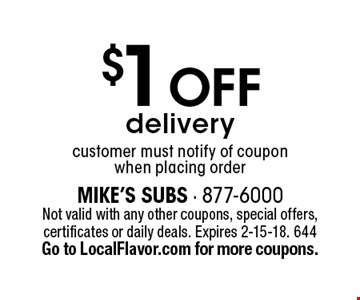 $1 off delivery. Customer must notify of coupon when placing order. Not valid with any other coupons, special offers, certificates or daily deals. Expires 2-15-18. 644 Go to LocalFlavor.com for more coupons.