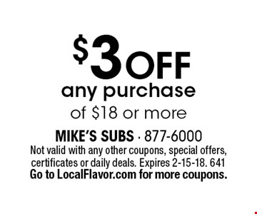 $3 off any purchase of $18 or more. Not valid with any other coupons, special offers, certificates or daily deals. Expires 2-15-18. 641 Go to LocalFlavor.com for more coupons.