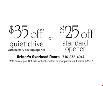 $25 off standard opener OR $35 off quiet drive with battery backup opener. With this coupon. Not valid with other offers or prior purchases. Expires 9-15-17.