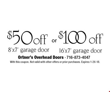 $100 off 16'x7' garage door OR $50 off 8'x7' garage door. With this coupon. Not valid with other offers or prior purchases. Expires 1-26-18.