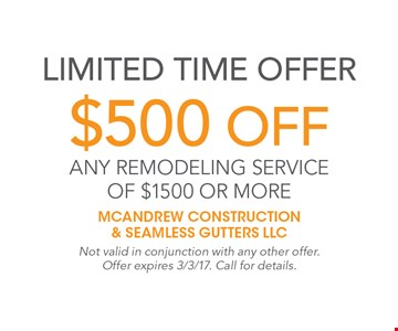 Limited time offer. $500 off any remodeling service of $1500 or more. Not valid in conjunction with any other offer. Offer expires 3/3/17. Call for details.