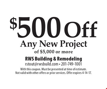 $500 Off Any New Project of $5,000 or more. With this coupon. Must be presented at time of estimate. Not valid with other offers or prior services. Offer expires 4-14-17.